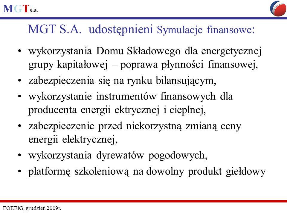 MGT s.a. FOEEiG, grudzień 2009r. MGT S.A. udostępnieni Symulacje finansowe : wykorzystania Domu Składowego dla energetycznej grupy kapitałowej – popra