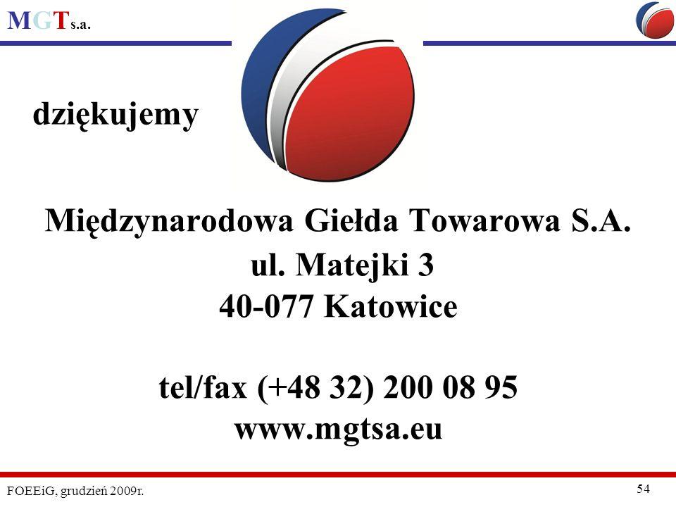 MGT s.a. FOEEiG, grudzień 2009r. 54 Międzynarodowa Giełda Towarowa S.A. ul. Matejki 3 40-077 Katowice tel/fax (+48 32) 200 08 95 www.mgtsa.eu dziękuje