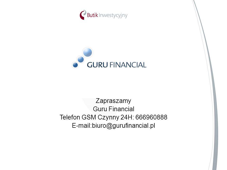 Zapraszamy Guru Financial Telefon GSM Czynny 24H: 666960888 E-mail:biuro@gurufinancial.pl
