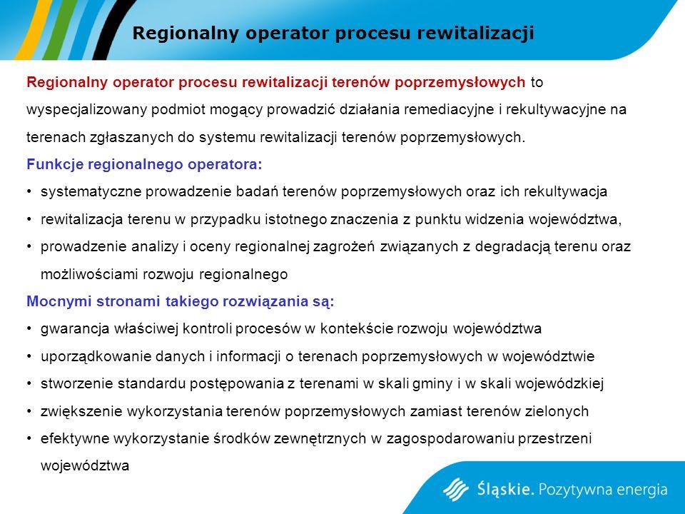 Regionalny operator procesu rewitalizacji Regionalny operator procesu rewitalizacji terenów poprzemysłowych to wyspecjalizowany podmiot mogący prowadzić działania remediacyjne i rekultywacyjne na terenach zgłaszanych do systemu rewitalizacji terenów poprzemysłowych.
