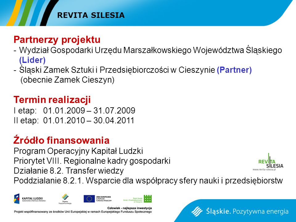 Partnerzy projektu -Wydział Gospodarki Urzędu Marszałkowskiego Województwa Śląskiego (Lider) -Śląski Zamek Sztuki i Przedsiębiorczości w Cieszynie (Pa