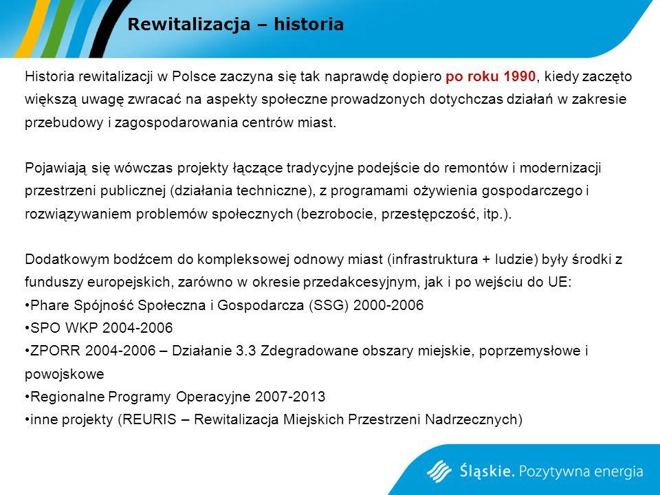 Systemowe podejście do procesu rewitalizacji Podejmowane przez Województwo Śląskie działania w latach 2005–2006 INTERREG IIIC 2006 RSIP 2006 TPP 2008 WPPTP 2009 – 2011 Revita-Silesia 2010 OPI-TPP 2010 invest-in-silesia.pl 2010 Inicjatywa JESSICA