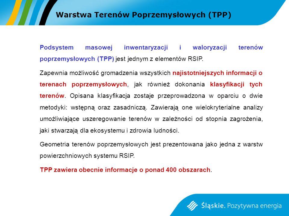 Warstwa Terenów Poprzemysłowych (TPP) Podsystem masowej inwentaryzacji i waloryzacji terenów poprzemysłowych (TPP) jest jednym z elementów RSIP. Zapew