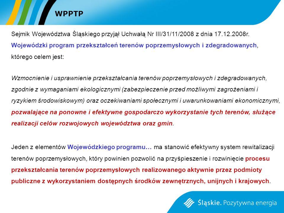 WPPTP Sejmik Województwa Śląskiego przyjął Uchwałą Nr III/31/11/2008 z dnia 17.12.2008r. Wojewódzki program przekształceń terenów poprzemysłowych i zd
