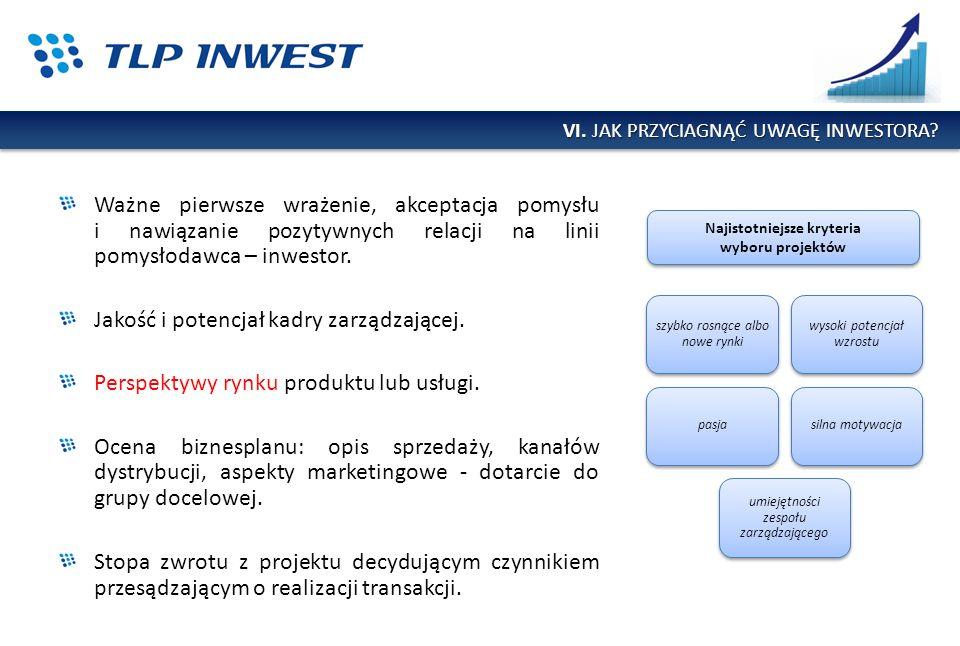 Ważne pierwsze wrażenie, akceptacja pomysłu i nawiązanie pozytywnych relacji na linii pomysłodawca – inwestor. Jakość i potencjał kadry zarządzającej.