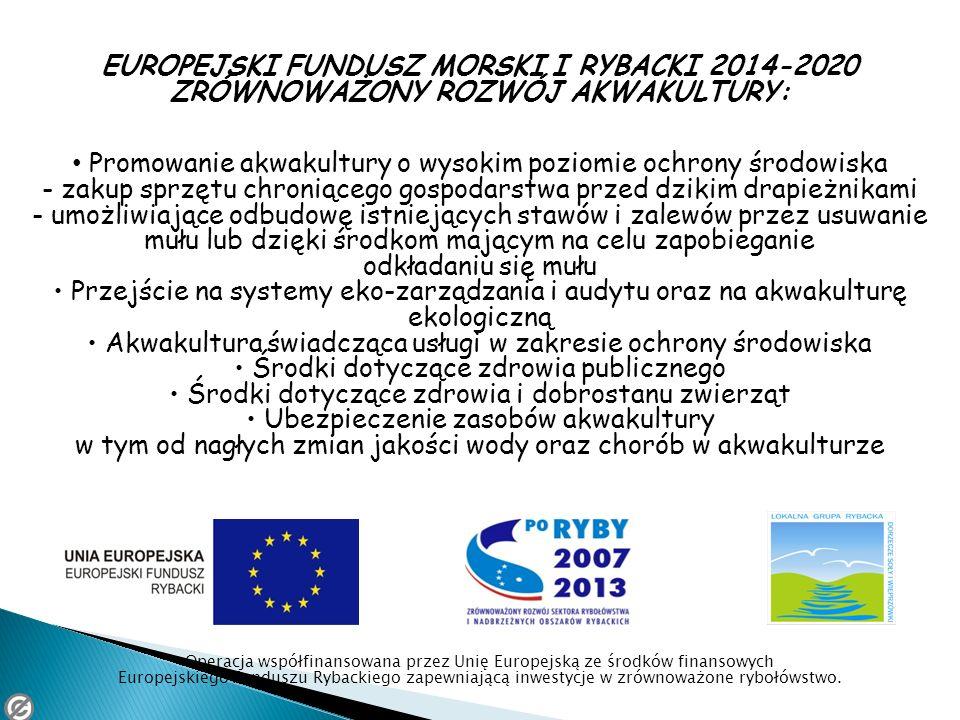 EUROPEJSKI FUNDUSZ MORSKI I RYBACKI 2014-2020 ZRÓWNOWAŻONY ROZWÓJ AKWAKULTURY: Promowanie akwakultury o wysokim poziomie ochrony środowiska - zakup sp