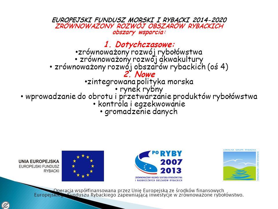 EUROPEJSKI FUNDUSZ MORSKI I RYBACKI 2014-2020 ZRÓWNOWAŻONY ROZWÓJ OBSZARÓW RYBACKICH obszary wsparcia: 1. Dotychczasowe: zrównoważony rozwój rybołówst