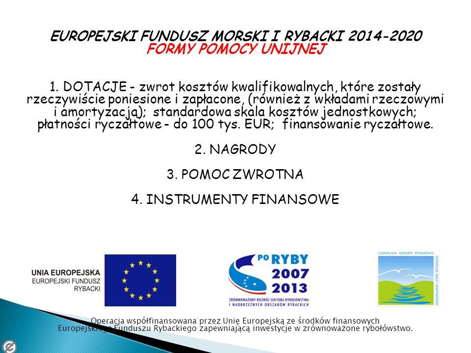 EUROPEJSKI FUNDUSZ MORSKI I RYBACKI 2014-2020 FORMY POMOCY UNIJNEJ 1. DOTACJE - zwrot kosztów kwalifikowalnych, które zostały rzeczywiście poniesione