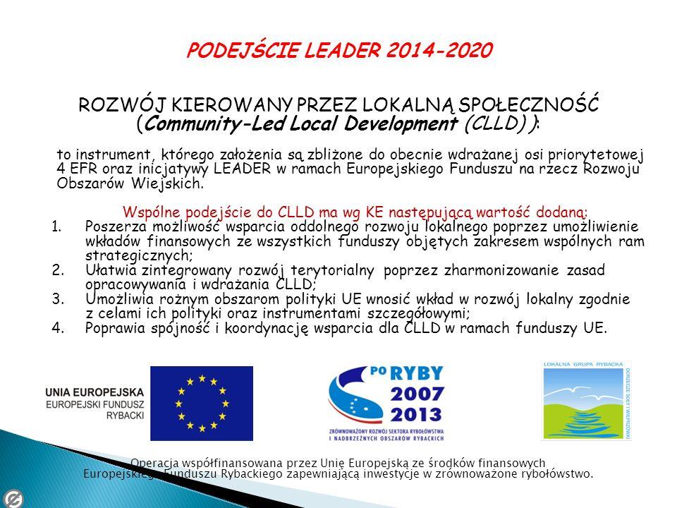PODEJŚCIE LEADER 2014-2020 ROZWÓJ KIEROWANY PRZEZ LOKALNĄ SPOŁECZNOŚĆ (Community-Led Local Development (CLLD) ): to instrument, którego założenia są z