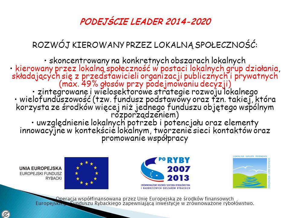PODEJŚCIE LEADER 2014-2020 ROZWÓJ KIEROWANY PRZEZ LOKALNĄ SPOŁECZNOŚĆ: skoncentrowany na konkretnych obszarach lokalnych kierowany przez lokalną społe