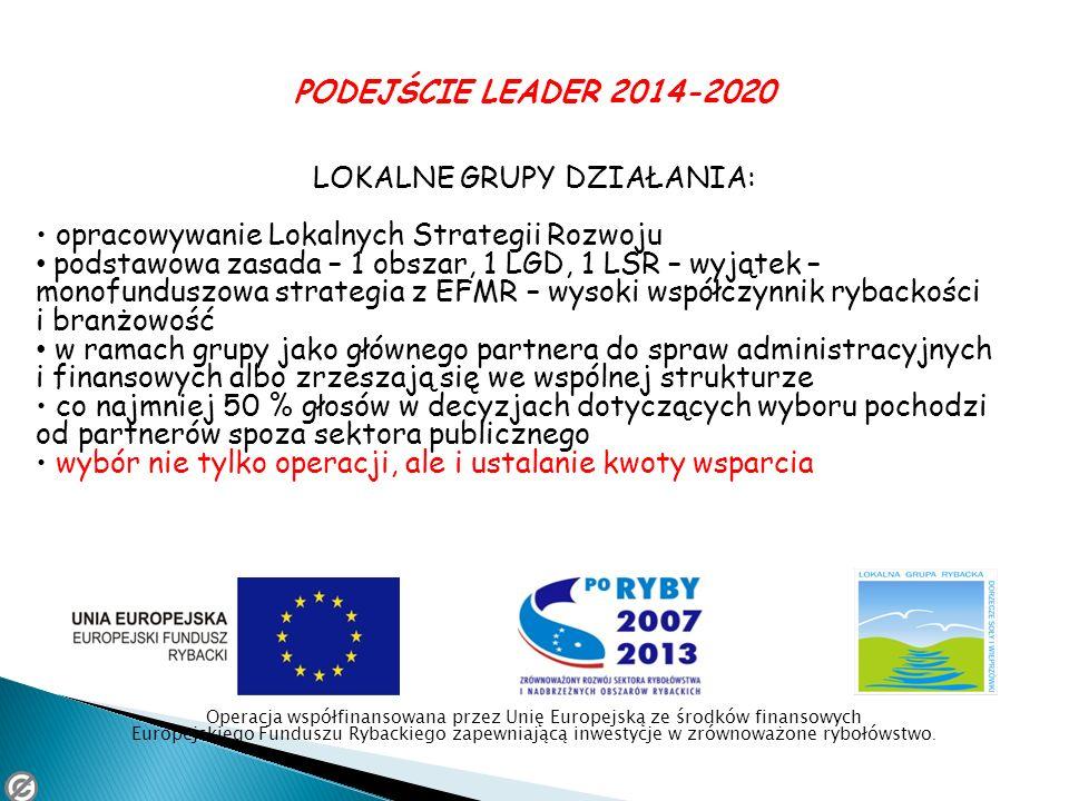 PODEJŚCIE LEADER 2014-2020 LOKALNE GRUPY DZIAŁANIA: opracowywanie Lokalnych Strategii Rozwoju podstawowa zasada – 1 obszar, 1 LGD, 1 LSR – wyjątek – m