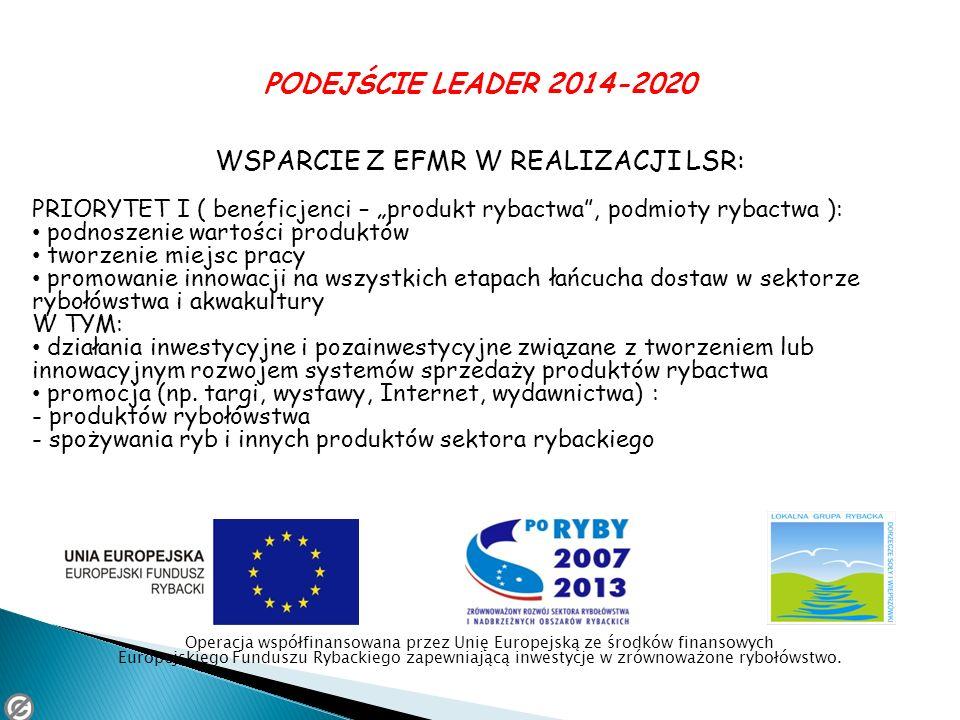 PODEJŚCIE LEADER 2014-2020 WSPARCIE Z EFMR W REALIZACJI LSR: PRIORYTET I ( beneficjenci – produkt rybactwa, podmioty rybactwa ): podnoszenie wartości