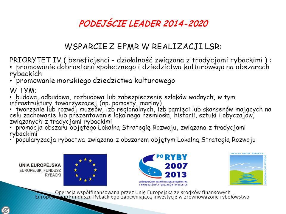 PODEJŚCIE LEADER 2014-2020 WSPARCIE Z EFMR W REALIZACJI LSR: PRIORYTET IV ( beneficjenci – działalność związana z tradycjami rybackimi ) : promowanie
