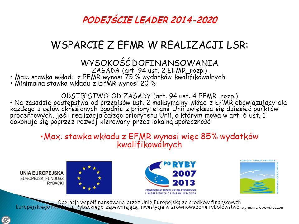 PODEJŚCIE LEADER 2014-2020 WSPARCIE Z EFMR W REALIZACJI LSR: WYSOKOŚĆ DOFINANSOWANIA ZASADA (art. 94 ust. 2 EFMR_rozp.) Max. stawka wkładu z EFMR wyno