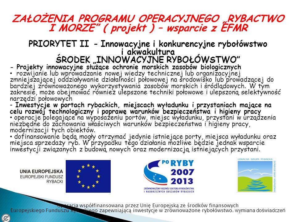ZAŁOŻENIA PROGRAMU OPERACYJNEGO RYBACTWO I MORZE ( projekt ) – wsparcie z EFMR PRIORYTET II - Innowacyjne i konkurencyjne rybołówstwo i akwakultura ŚR