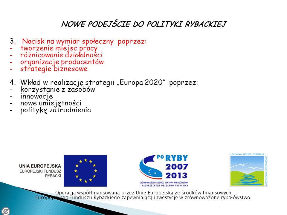 NOWE PODEJŚCIE DO POLITYKI RYBACKIEJ 3. Nacisk na wymiar społeczny poprzez: -tworzenie miejsc pracy -różnicowanie działalności -organizacje producentó