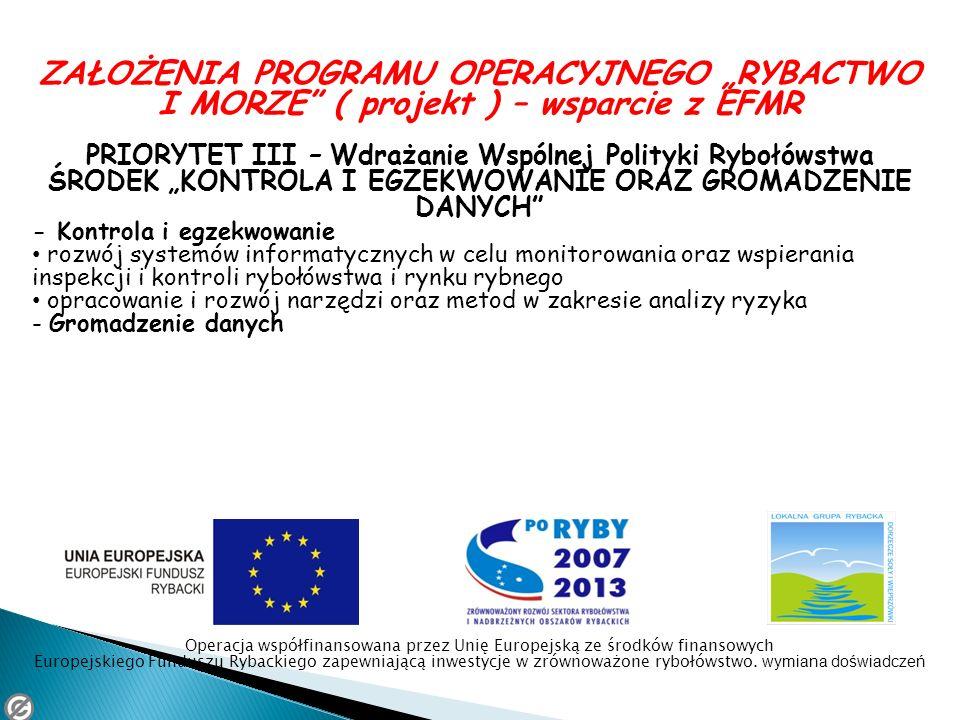 ZAŁOŻENIA PROGRAMU OPERACYJNEGO RYBACTWO I MORZE ( projekt ) – wsparcie z EFMR PRIORYTET III – Wdrażanie Wspólnej Polityki Rybołówstwa ŚRODEK KONTROLA