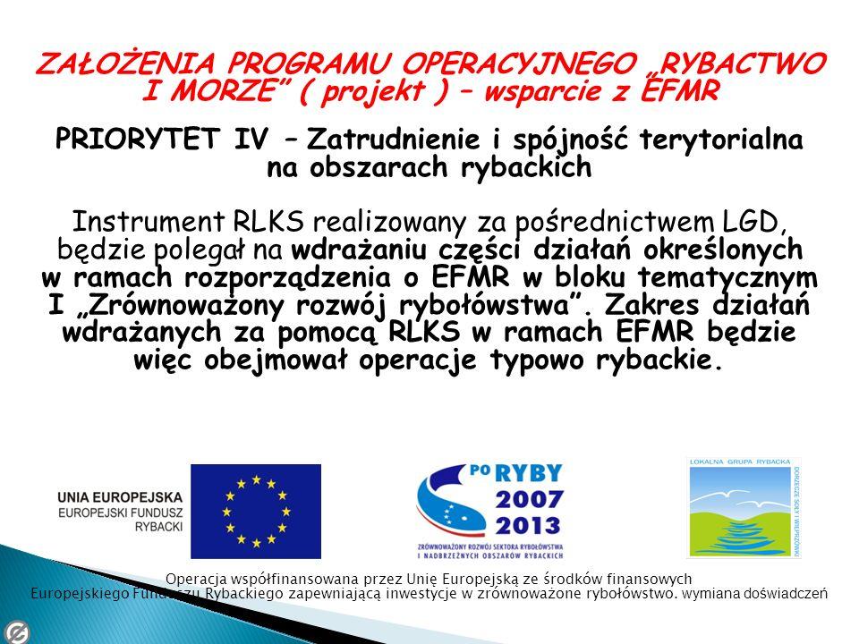 ZAŁOŻENIA PROGRAMU OPERACYJNEGO RYBACTWO I MORZE ( projekt ) – wsparcie z EFMR PRIORYTET IV – Zatrudnienie i spójność terytorialna na obszarach ryback