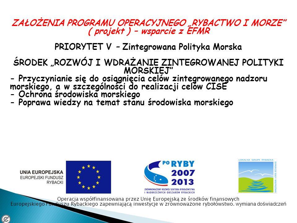 ZAŁOŻENIA PROGRAMU OPERACYJNEGO RYBACTWO I MORZE ( projekt ) – wsparcie z EFMR PRIORYTET V – Zintegrowana Polityka Morska ŚRODEK ROZWÓJ I WDRAŻANIE ZI