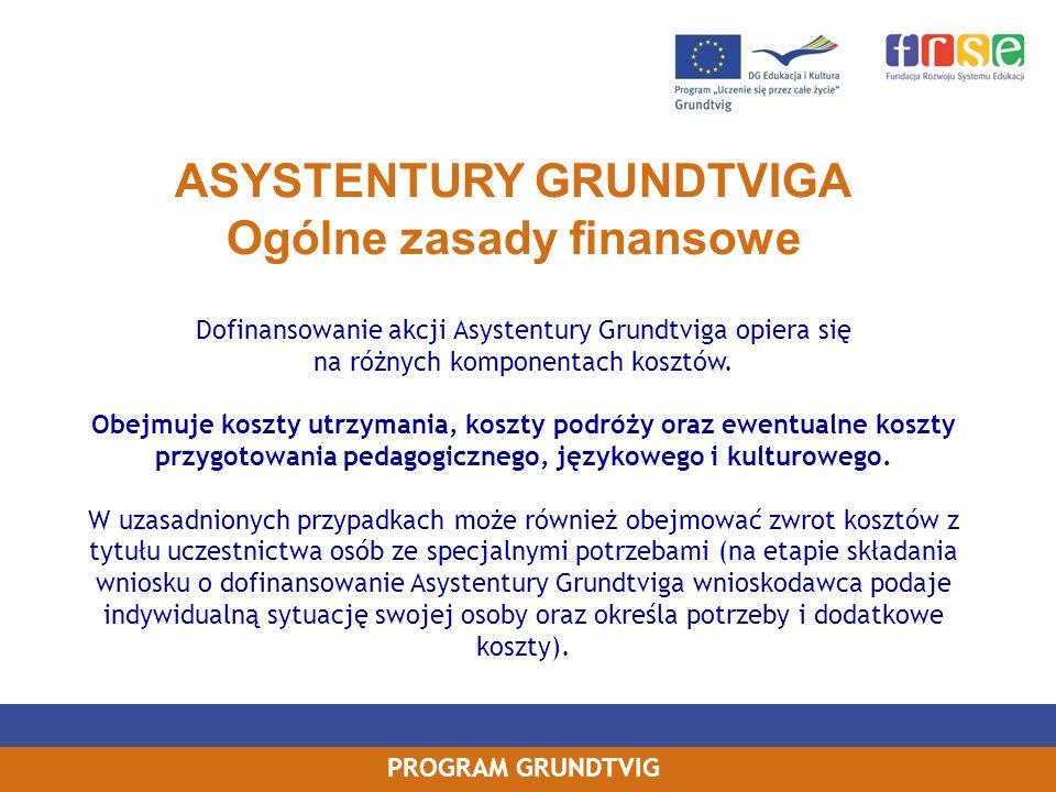 PROGRAM GRUNDTVIG ASYSTENTURY GRUNDTVIGA Ogólne zasady finansowe Dofinansowanie akcji Asystentury Grundtviga opiera się na różnych komponentach kosztów.