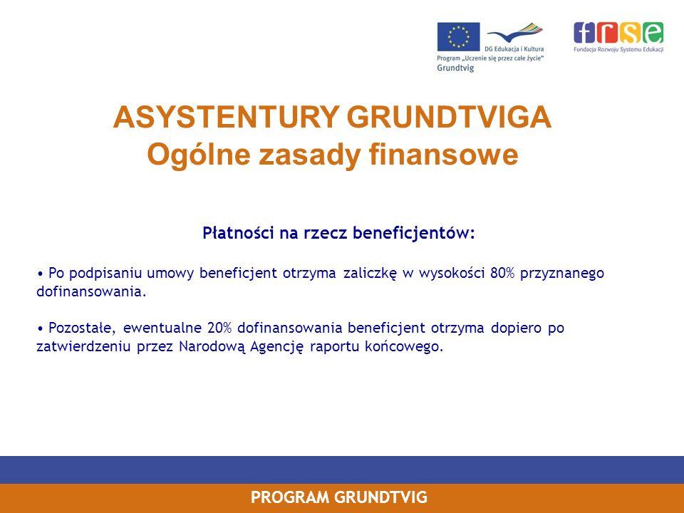 PROGRAM GRUNDTVIG ASYSTENTURY GRUNDTVIGA Ogólne zasady finansowe Płatności na rzecz beneficjentów: Po podpisaniu umowy beneficjent otrzyma zaliczkę w wysokości 80% przyznanego dofinansowania.