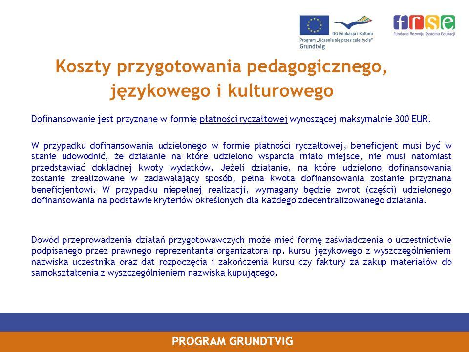 PROGRAM GRUNDTVIG Koszty przygotowania pedagogicznego, językowego i kulturowego Dofinansowanie jest przyznane w formie płatności ryczałtowej wynoszącej maksymalnie 300 EUR.