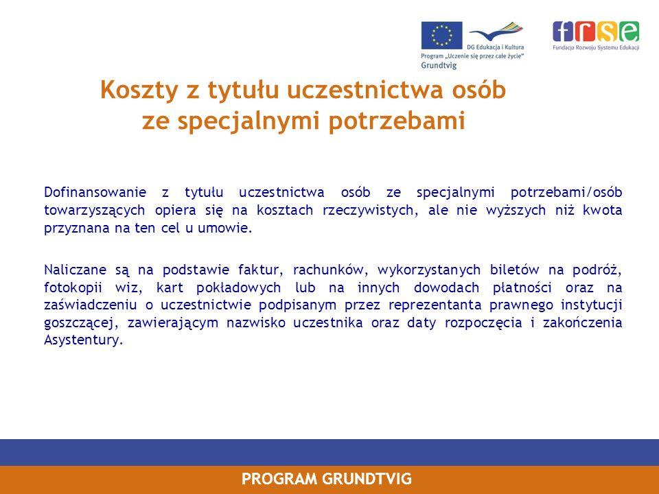 PROGRAM GRUNDTVIG Koszty z tytułu uczestnictwa osób ze specjalnymi potrzebami Dofinansowanie z tytułu uczestnictwa osób ze specjalnymi potrzebami/osób