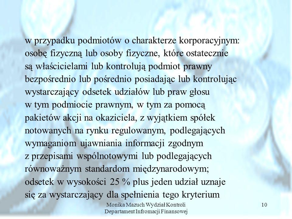 Monika Mazuch Wydział Kontroli Departament Infromacji Finansowej 10 w przypadku podmiotów o charakterze korporacyjnym: osobę fizyczną lub osoby fizycz