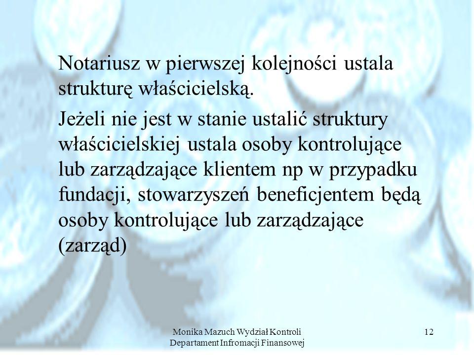 Monika Mazuch Wydział Kontroli Departament Infromacji Finansowej 12 Notariusz w pierwszej kolejności ustala strukturę właścicielską. Jeżeli nie jest w