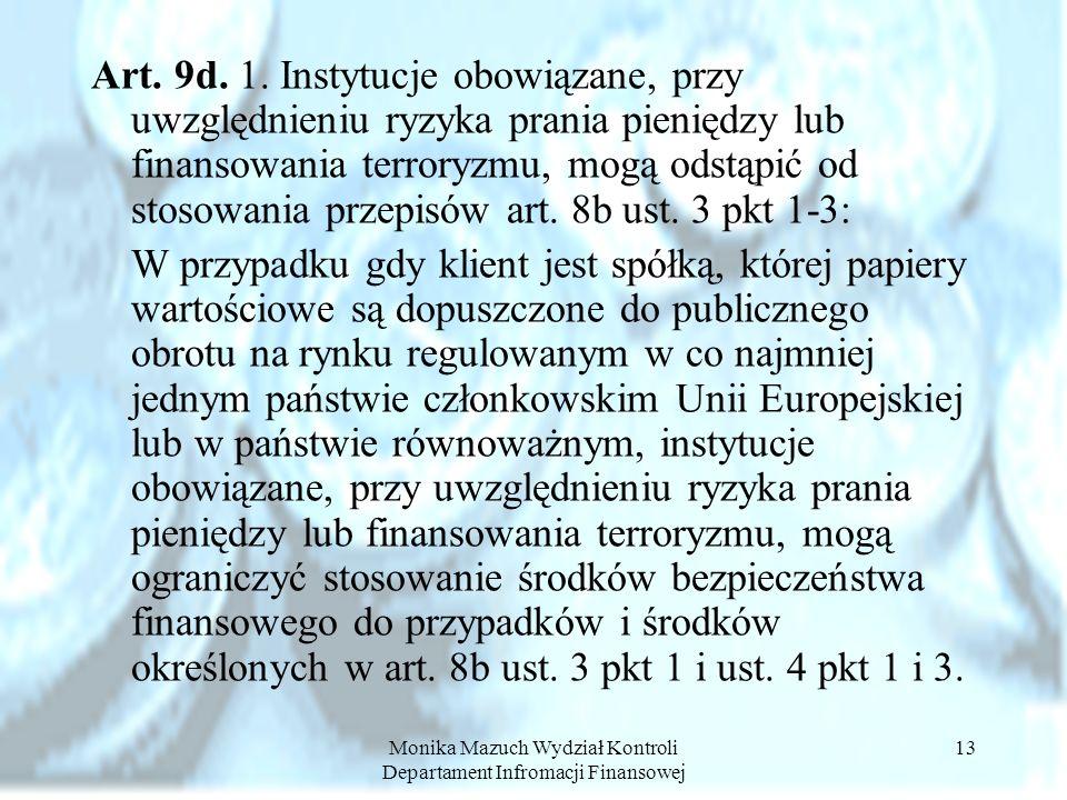 Monika Mazuch Wydział Kontroli Departament Infromacji Finansowej 13 Art. 9d. 1. Instytucje obowiązane, przy uwzględnieniu ryzyka prania pieniędzy lub