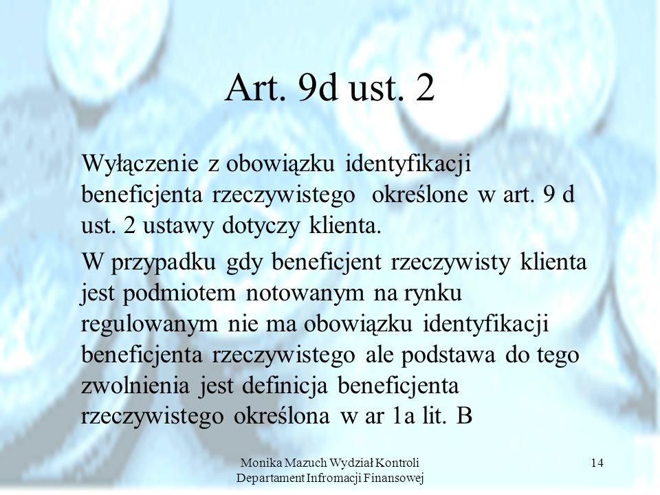 Monika Mazuch Wydział Kontroli Departament Infromacji Finansowej 14 Art. 9d ust. 2 Wyłączenie z obowiązku identyfikacji beneficjenta rzeczywistego okr