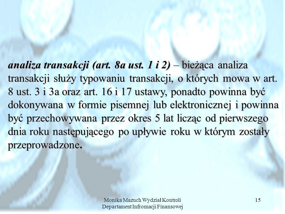 Monika Mazuch Wydział Kontroli Departament Infromacji Finansowej 15 analiza transakcji (art. 8a ust. 1 i 2) – bieżąca analiza transakcji służy typowan