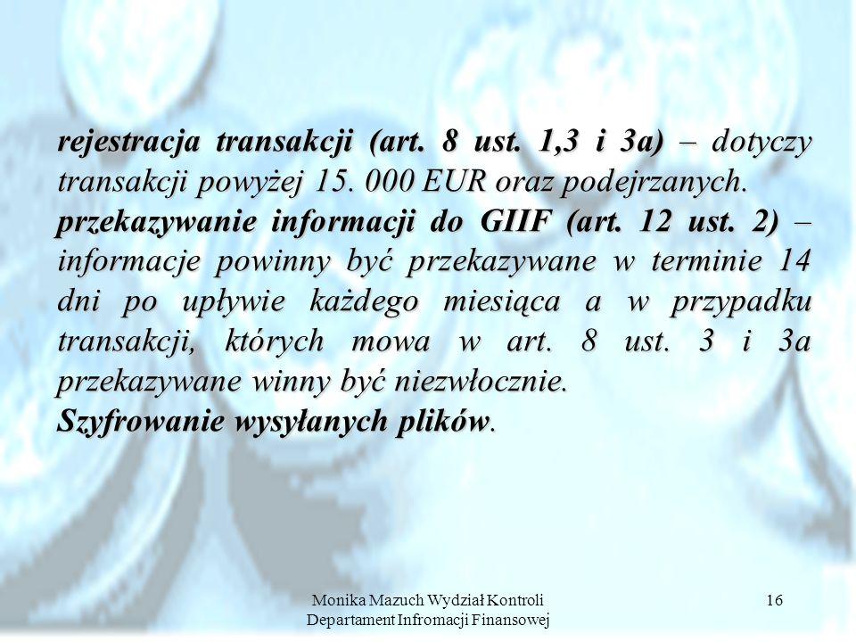 Monika Mazuch Wydział Kontroli Departament Infromacji Finansowej 16 rejestracja transakcji (art. 8 ust. 1,3 i 3a) – dotyczy transakcji powyżej 15. 000