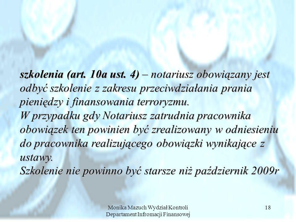 Monika Mazuch Wydział Kontroli Departament Infromacji Finansowej 18 szkolenia (art. 10a ust. 4) – notariusz obowiązany jest odbyć szkolenie z zakresu