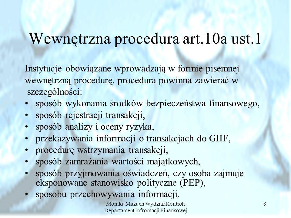 Monika Mazuch Wydział Kontroli Departament Infromacji Finansowej 3 Wewnętrzna procedura art.10a ust.1 Instytucje obowiązane wprowadzają w formie pisem