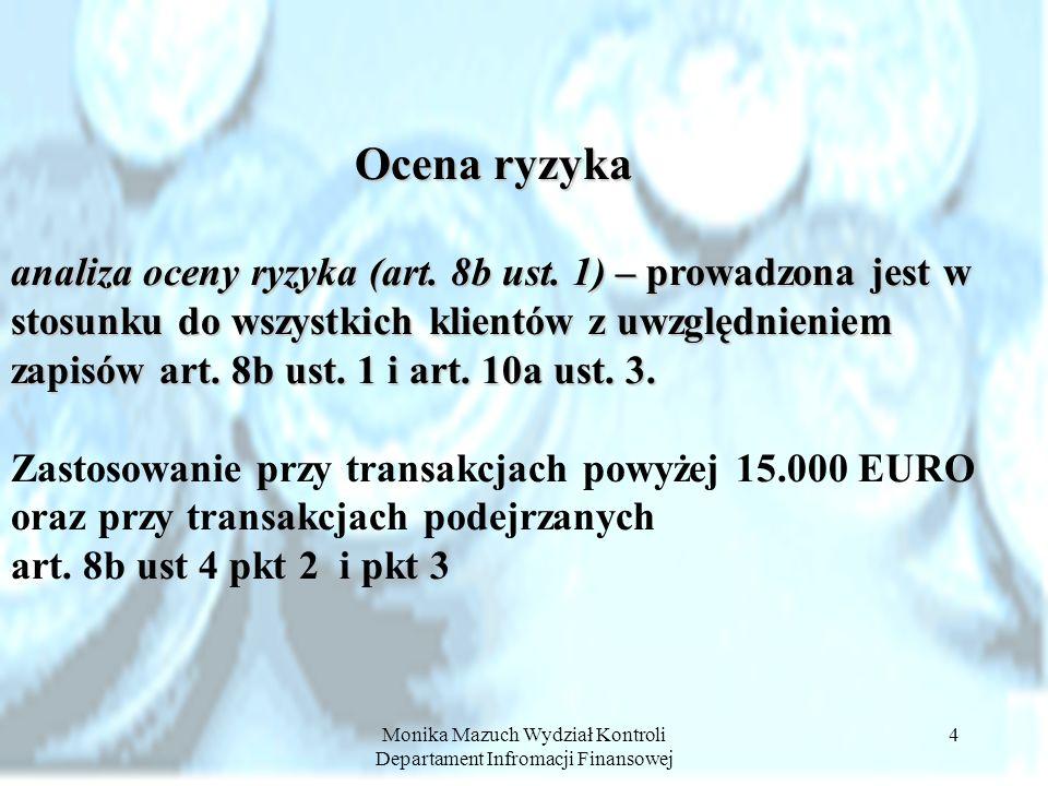 Monika Mazuch Wydział Kontroli Departament Infromacji Finansowej 4 Ocena ryzyka analiza oceny ryzyka (art. 8b ust. 1) – prowadzona jest w stosunku do