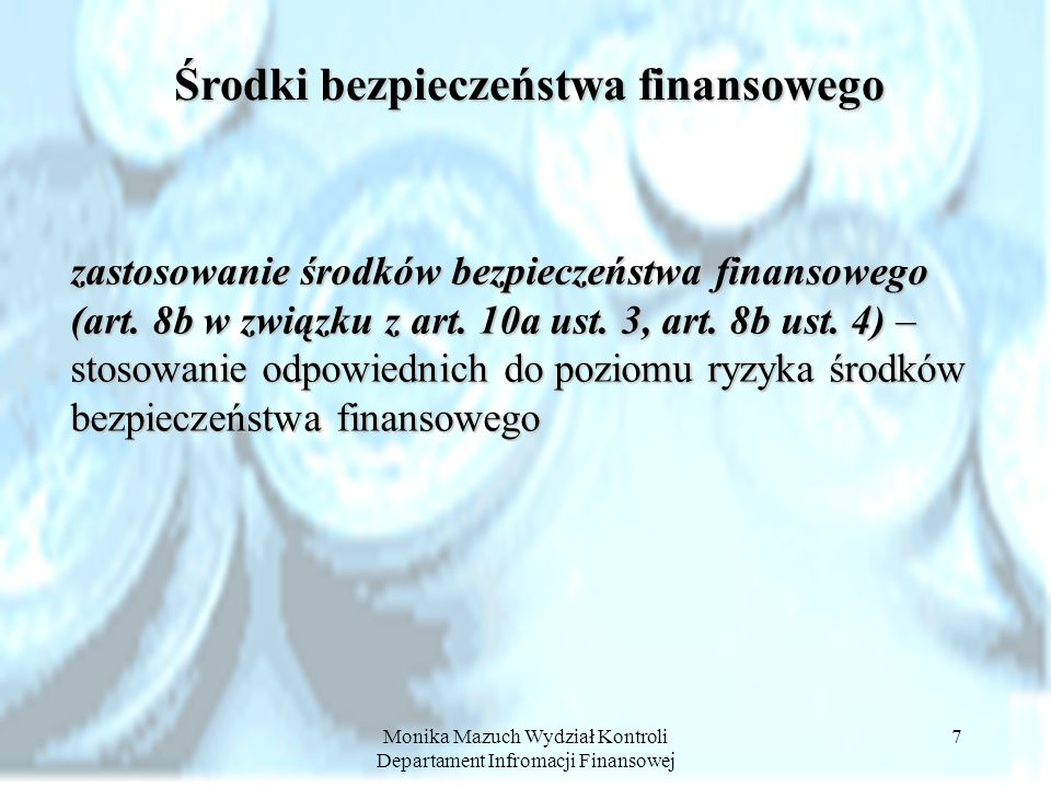 Monika Mazuch Wydział Kontroli Departament Infromacji Finansowej 7 zastosowanie środków bezpieczeństwa finansowego (art. 8b w związku z art. 10a ust.