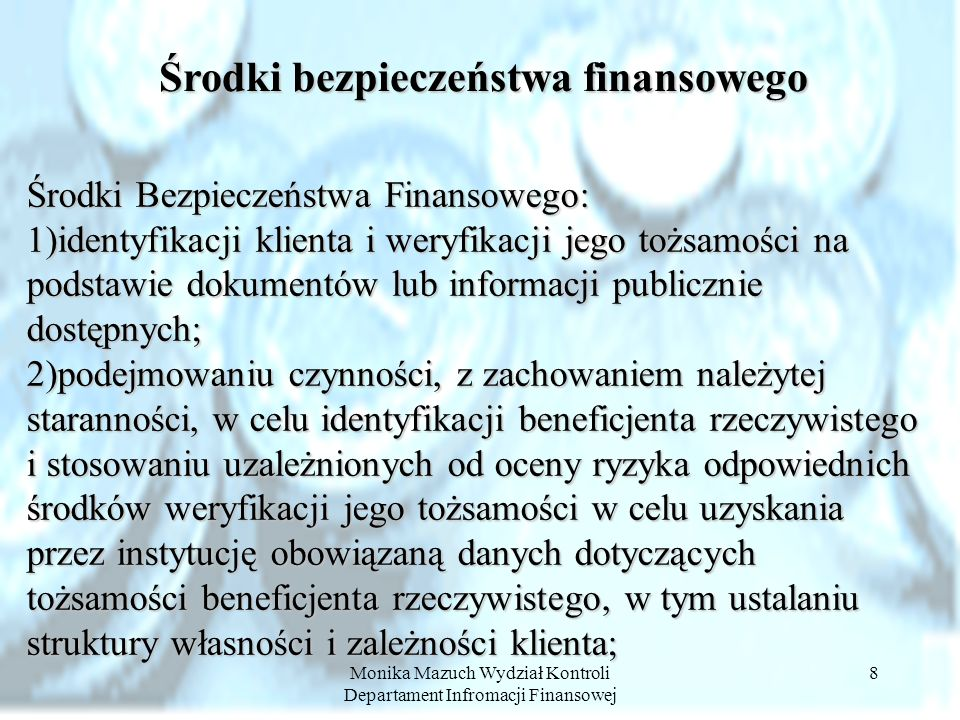 Monika Mazuch Wydział Kontroli Departament Infromacji Finansowej 8 Środki Bezpieczeństwa Finansowego: 1)identyfikacji klienta i weryfikacji jego tożsa