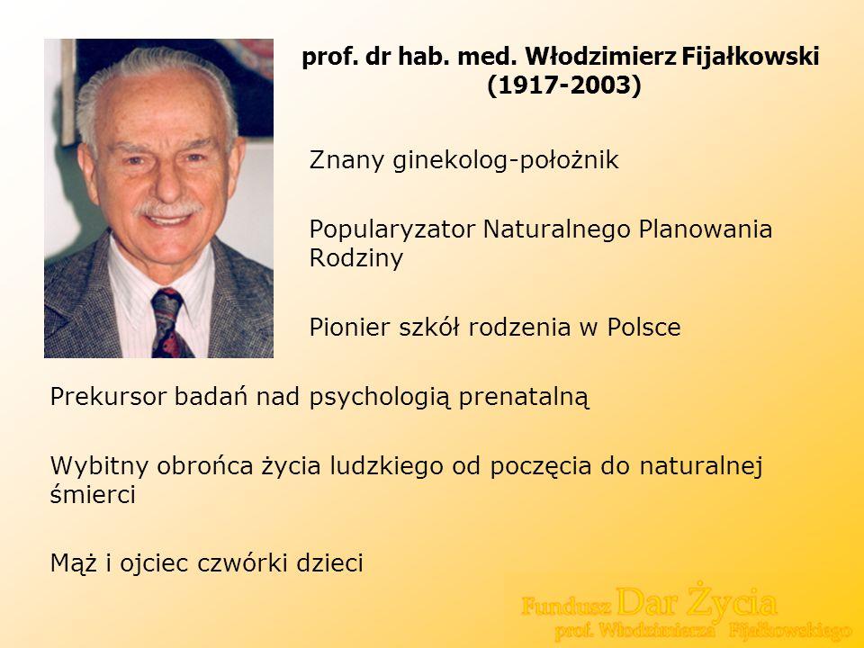 prof. dr hab. med. Włodzimierz Fijałkowski (1917-2003) Znany ginekolog-położnik Popularyzator Naturalnego Planowania Rodziny Pionier szkół rodzenia w