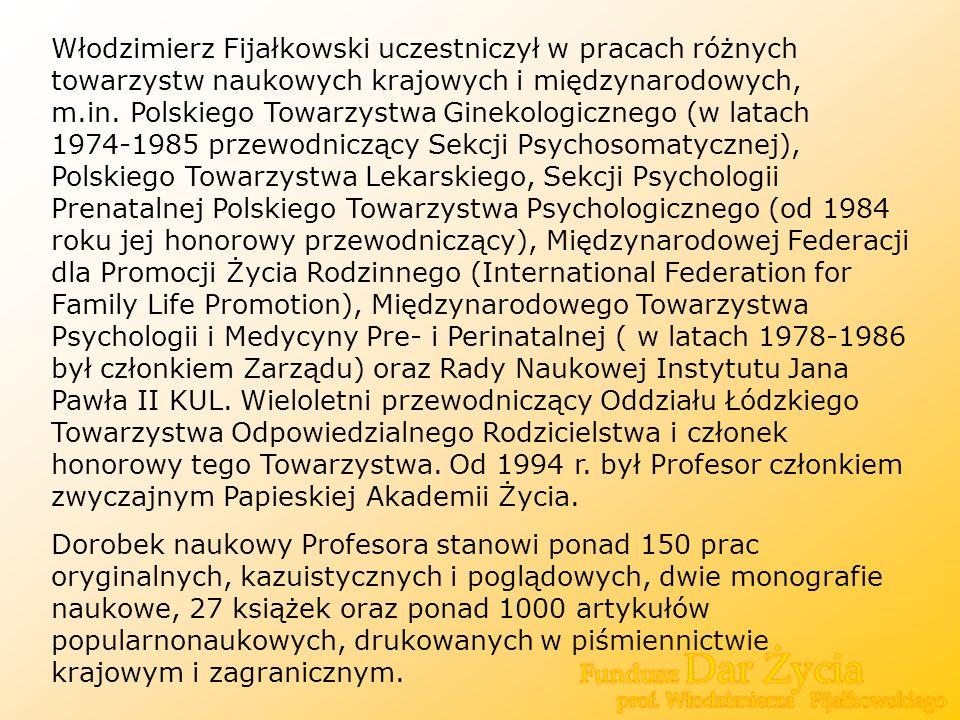 Włodzimierz Fijałkowski uczestniczył w pracach różnych towarzystw naukowych krajowych i międzynarodowych, m.in. Polskiego Towarzystwa Ginekologicznego