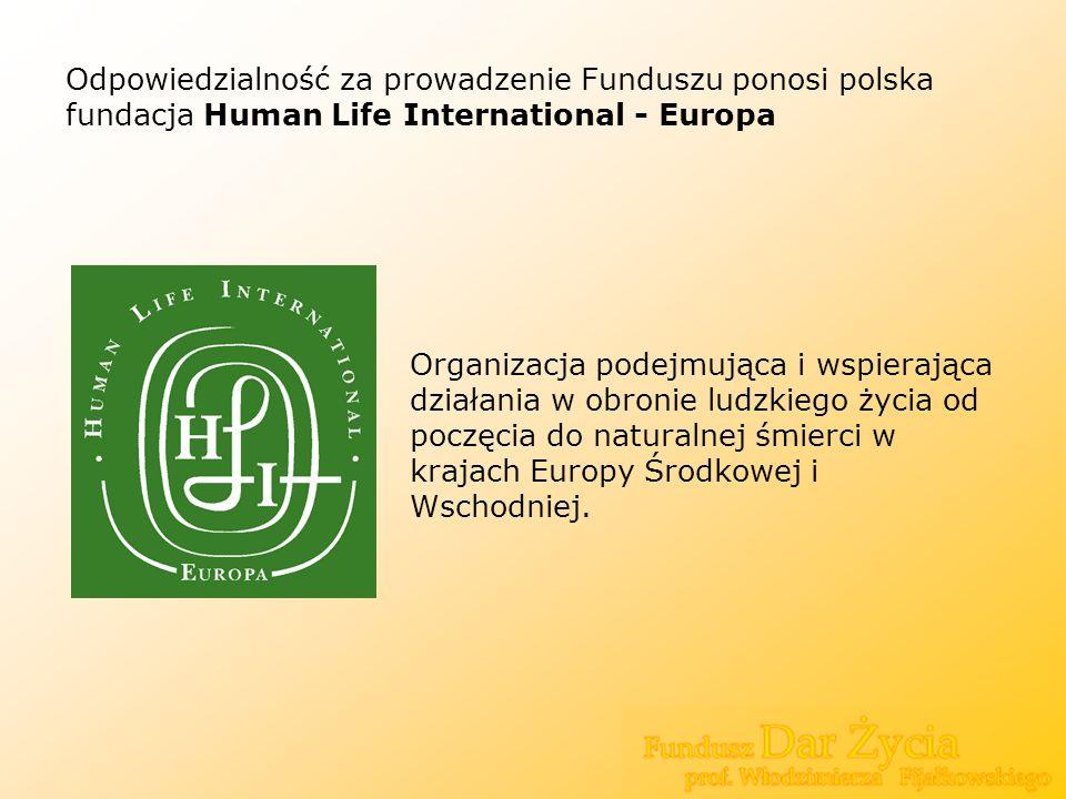 Odpowiedzialność za prowadzenie Funduszu ponosi polska fundacja Human Life International - Europa Organizacja podejmująca i wspierająca działania w ob