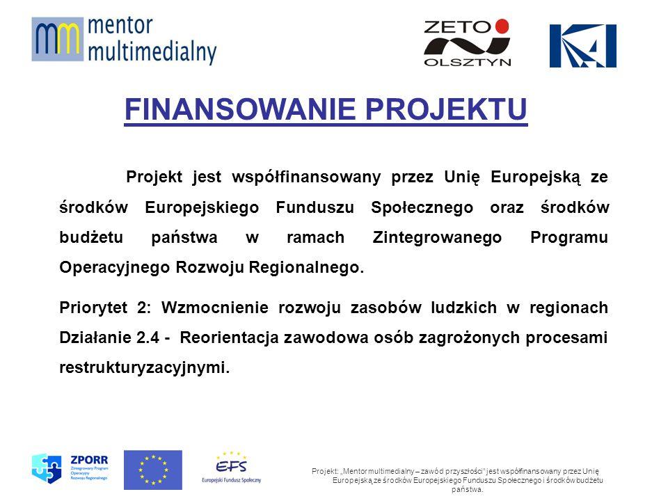 FINANSOWANIE PROJEKTU Projekt: Mentor multimedialny – zawód przyszłości jest współfinansowany przez Unię Europejską ze środków Europejskiego Funduszu Społecznego i środków budżetu państwa.