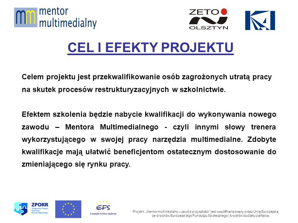 CEL I EFEKTY PROJEKTU Projekt: Mentor multimedialny – zawód przyszłości jest współfinansowany przez Unię Europejską ze środków Europejskiego Funduszu Społecznego i środków budżetu państwa.