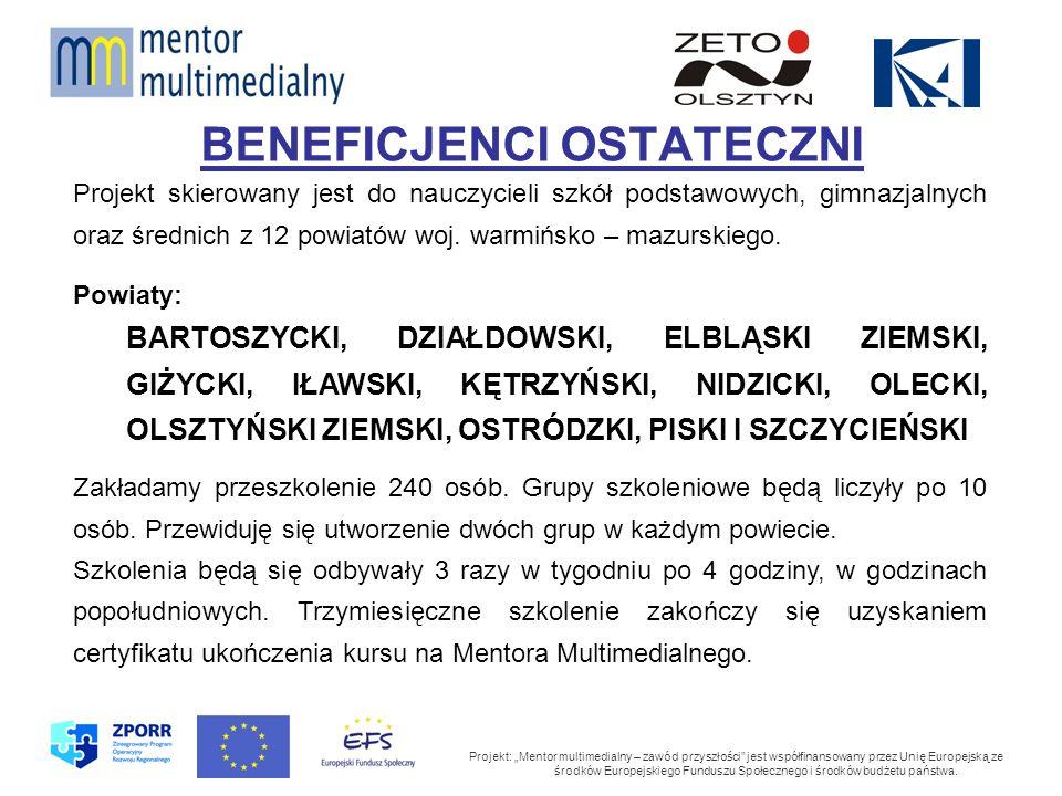 BENEFICJENCI OSTATECZNI Projekt: Mentor multimedialny – zawód przyszłości jest współfinansowany przez Unię Europejską ze środków Europejskiego Funduszu Społecznego i środków budżetu państwa.