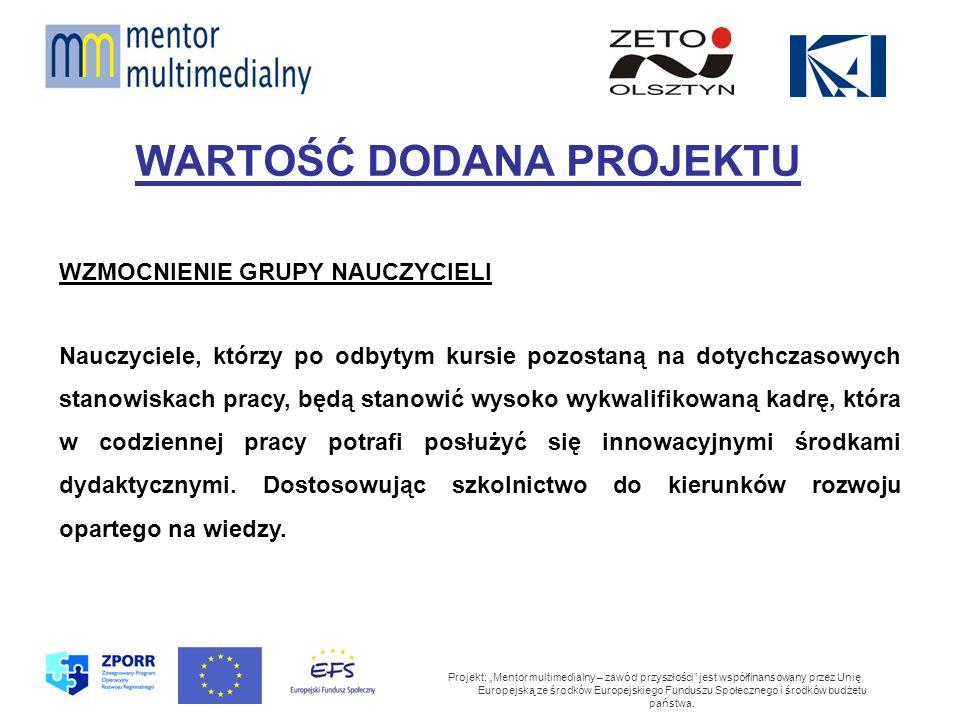 WARTOŚĆ DODANA PROJEKTU Projekt: Mentor multimedialny – zawód przyszłości jest współfinansowany przez Unię Europejską ze środków Europejskiego Funduszu Społecznego i środków budżetu państwa.
