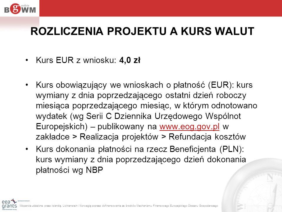 ROZLICZENIA PROJEKTU A KURS WALUT Kurs EUR z wniosku: 4,0 zł Kurs obowiązujący we wnioskach o płatność (EUR): kurs wymiany z dnia poprzedzającego osta