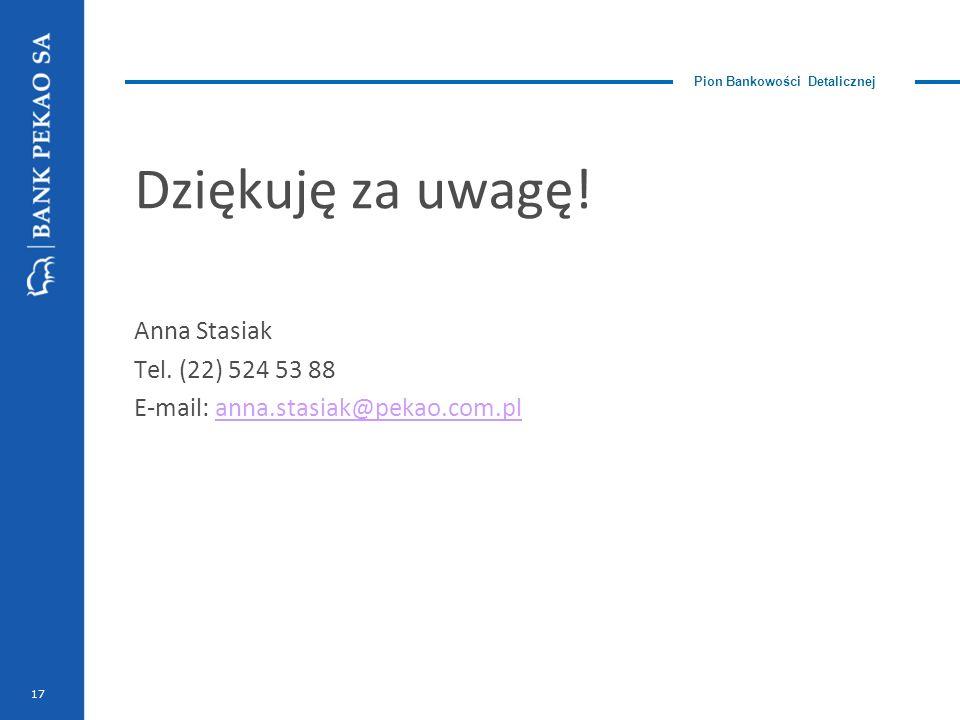 Pion Bankowości Detalicznej Dziękuję za uwagę. Anna Stasiak Tel.