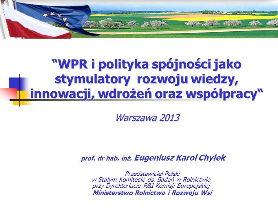 WPR i polityka spójności jako stymulatory rozwoju wiedzy, innowacji, wdrożeń oraz współpracy Warszawa 2013 prof. dr hab. inż. Eugeniusz Karol Chyłek P