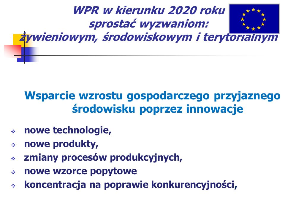 WPR w kierunku 2020 roku sprostać wyzwaniom: żywieniowym, środowiskowym i terytorialnym Wsparcie wzrostu gospodarczego przyjaznego środowisku poprzez