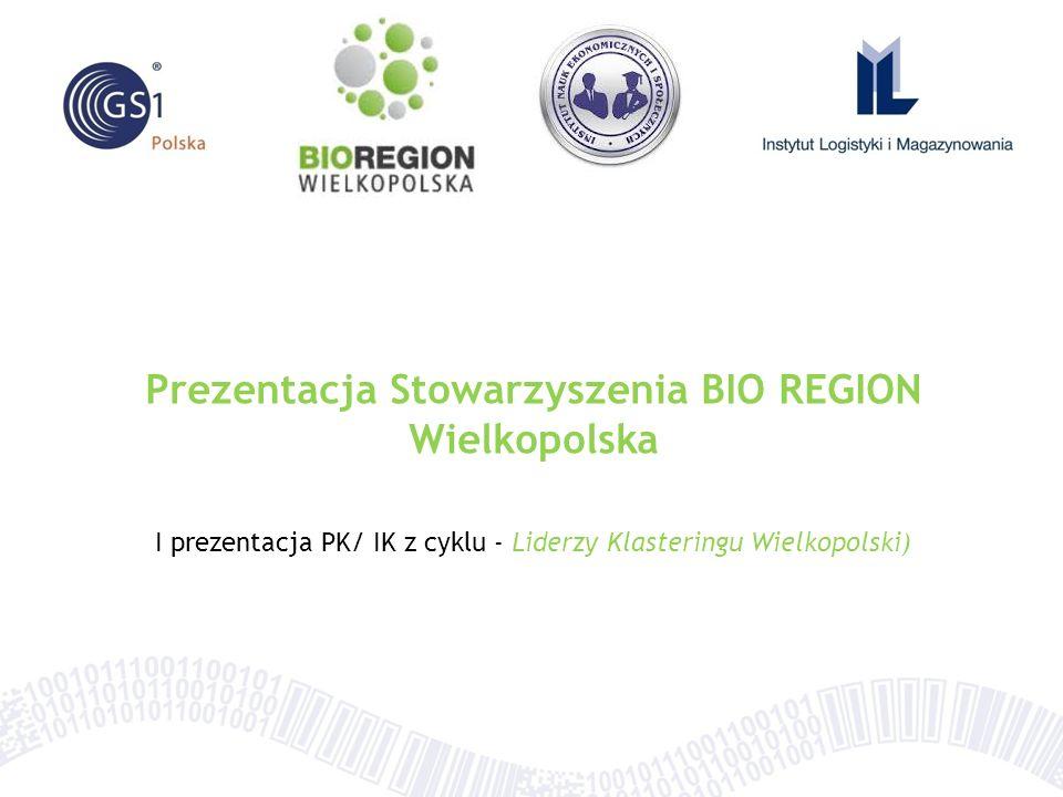 Prezentacja Stowarzyszenia BIO REGION Wielkopolska I prezentacja PK/ IK z cyklu - Liderzy Klasteringu Wielkopolski)